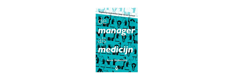 De manager als medicijn - Arno Zijderveld