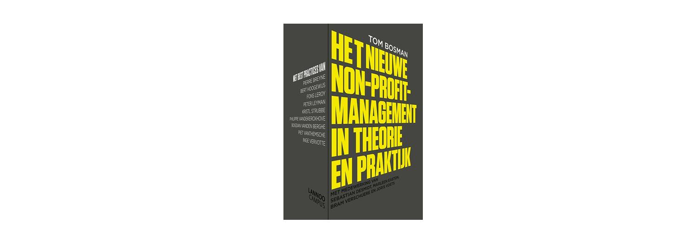 Het nieuwe non-profit-management in theorie en praktijk - Tom Bosman